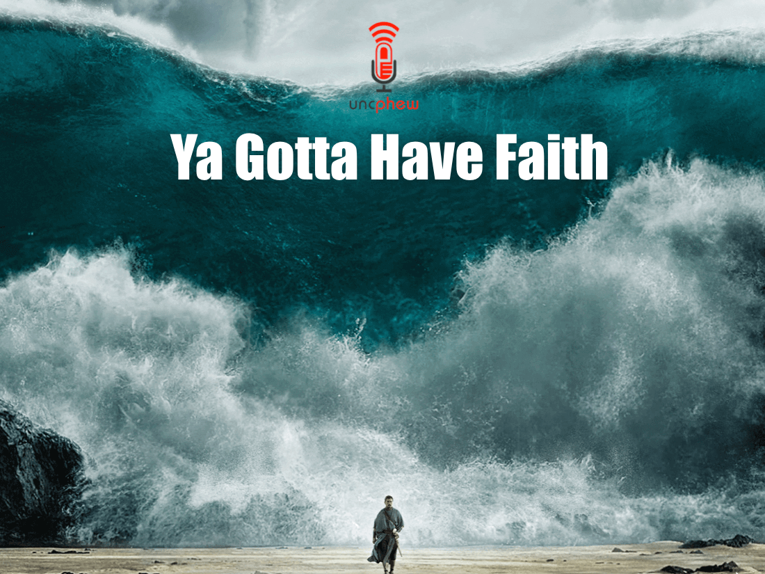 Faith: ya gotta have it.