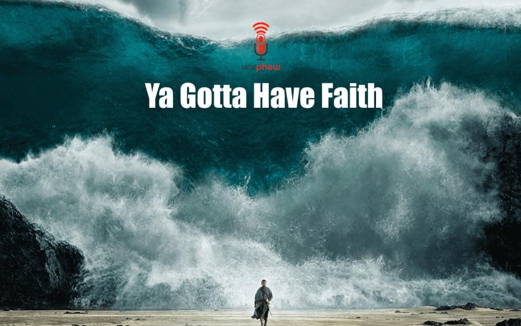 faith: ya gotta have it. you just do