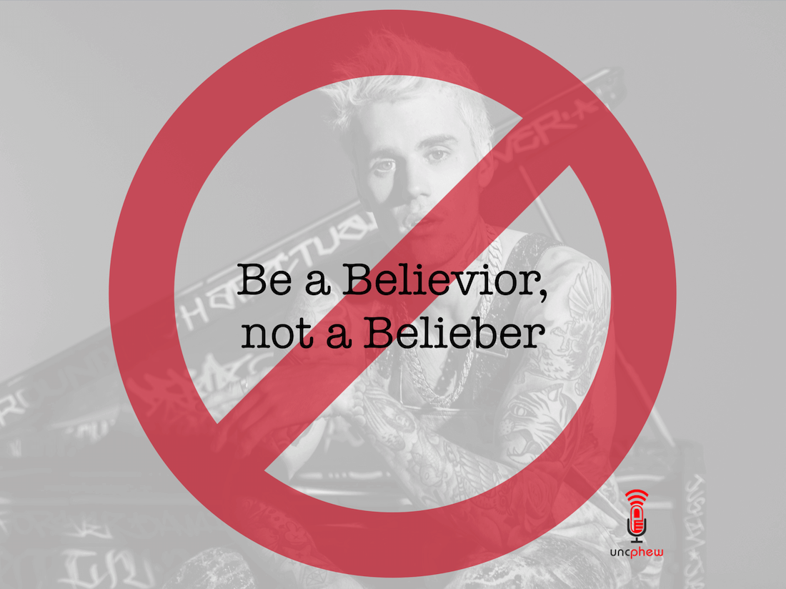 Be a believior not a belieber